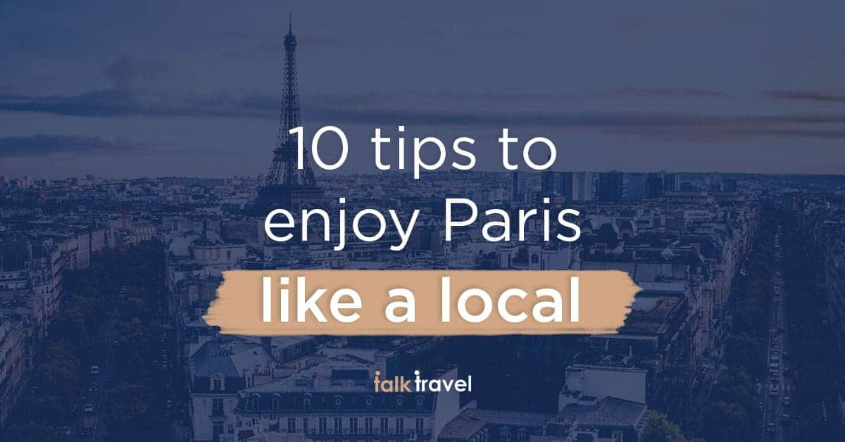 10 tips to enjoy Paris like a local