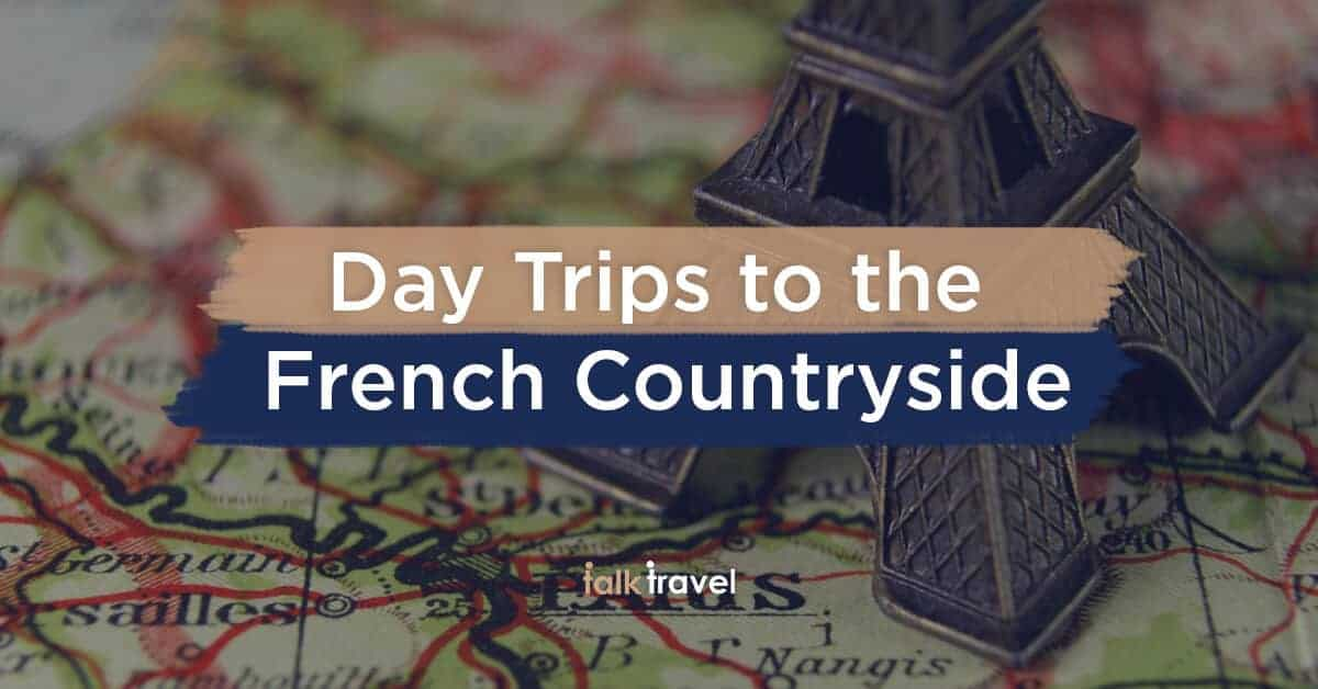 Beyond Paris: Day Trips to the French Countryside