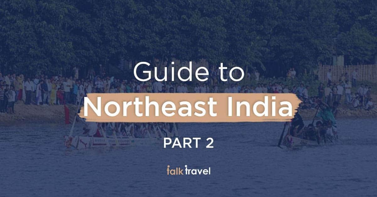 15 reasons to visit Arunachal Pradesh & Assam | Northeast of India guide Part 2