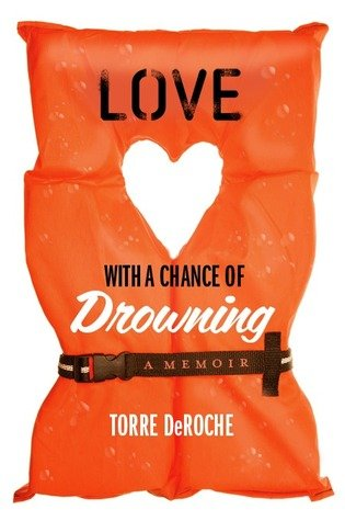 Love with a Chance of Drowningby Torre DeRoche