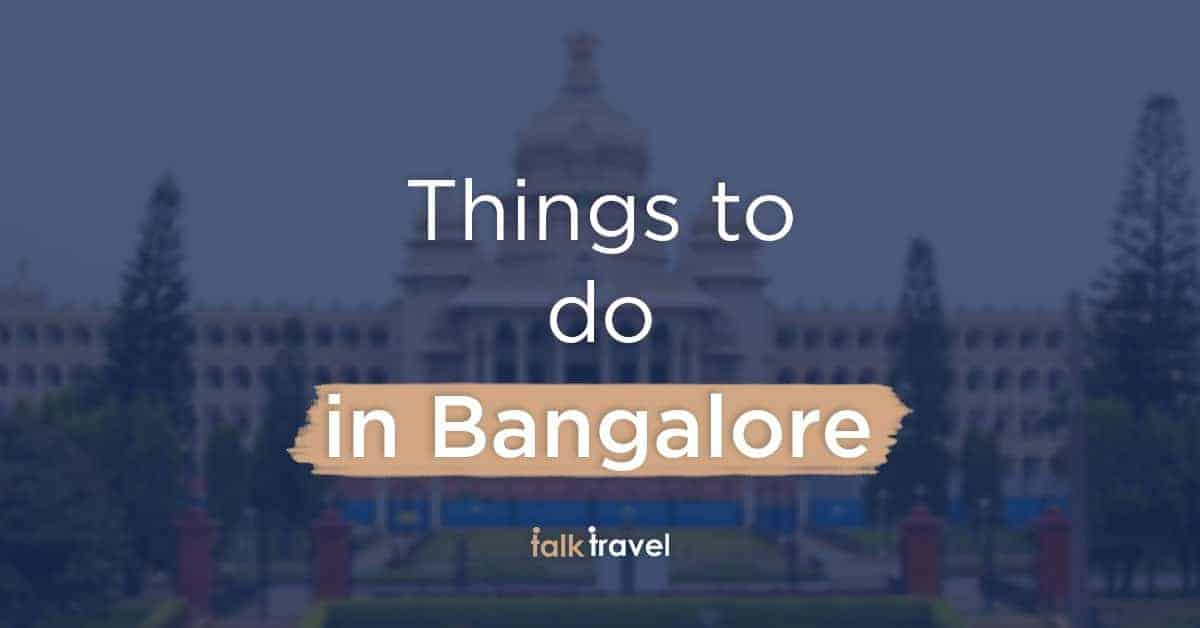 13 things to do in Bengaluru | A TalkTravel App guide