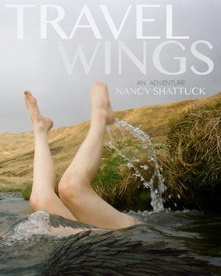 Travel Wings - An Adventure by Nancy Shattuck