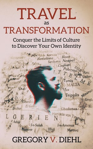 Travel as Transformation by Gregory V. Diehl