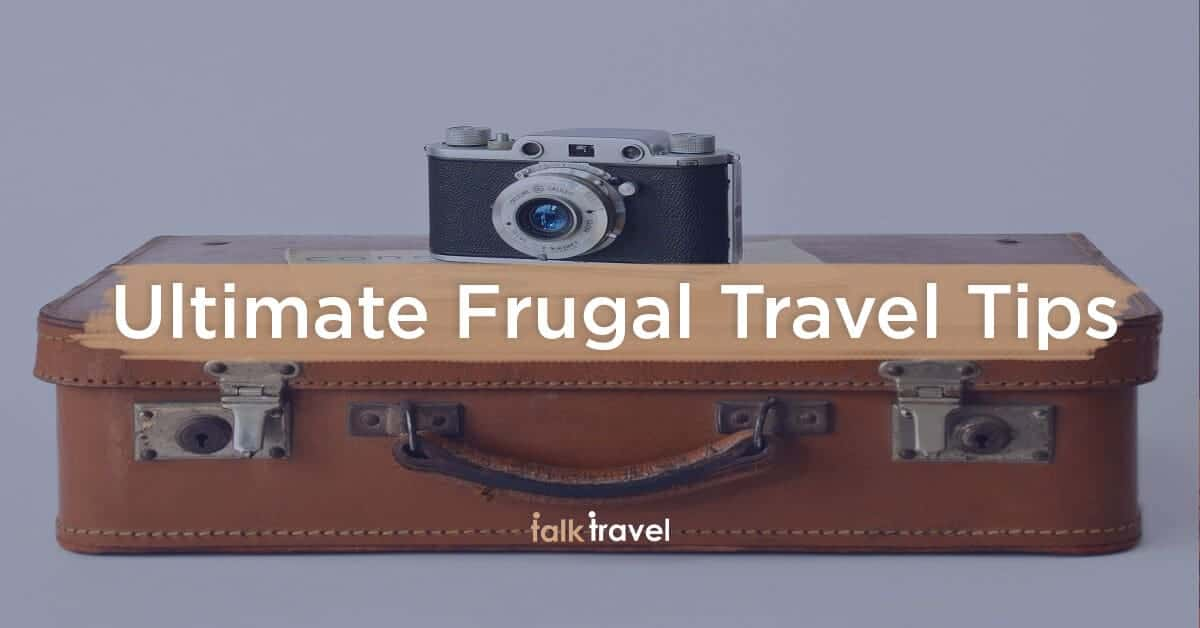 Ultimate Frugal Travel Tips