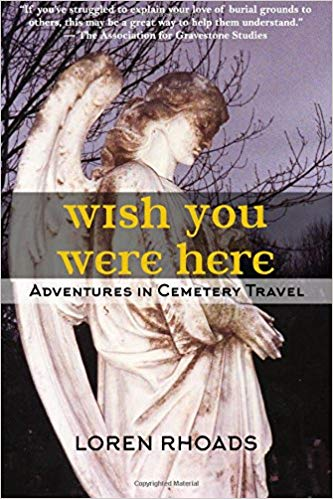 Wish You Were Here - Adventures in Cemetery Travel by Loren Rhoads