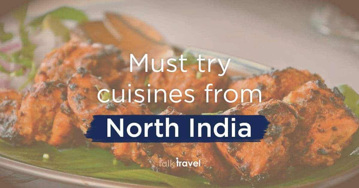 Must try cuisines from North India | TalkTravel App Food Guide