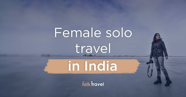 India Solo Travel – 16 Tips For Every Female Solo Traveler