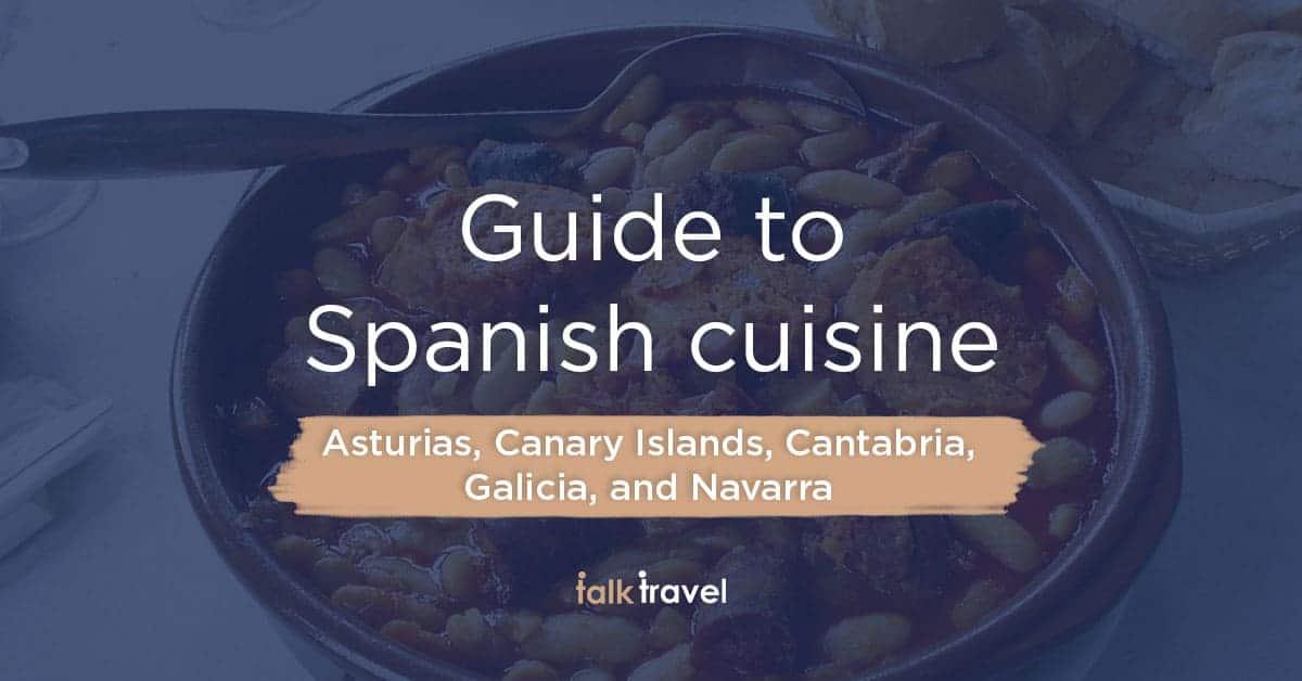 Spanish cuisine guide: part 3. Asturias, Canary Islands, Cantabria, Galicia and Navarra.