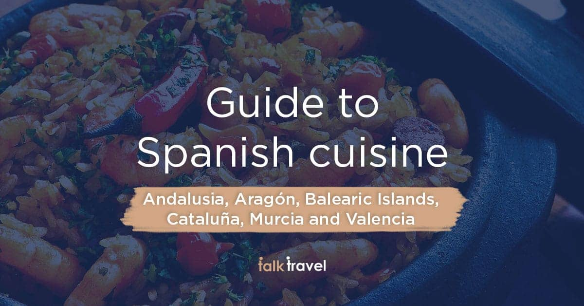 Guide to Spanish cuisine: part 1. Andalusia, Aragón, Balearic Islands, Cataluña, Murcia and Valencia