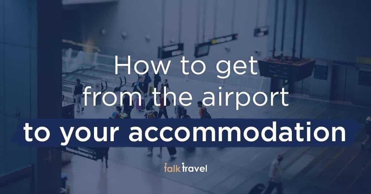 How do I get from the airport to my accommodation