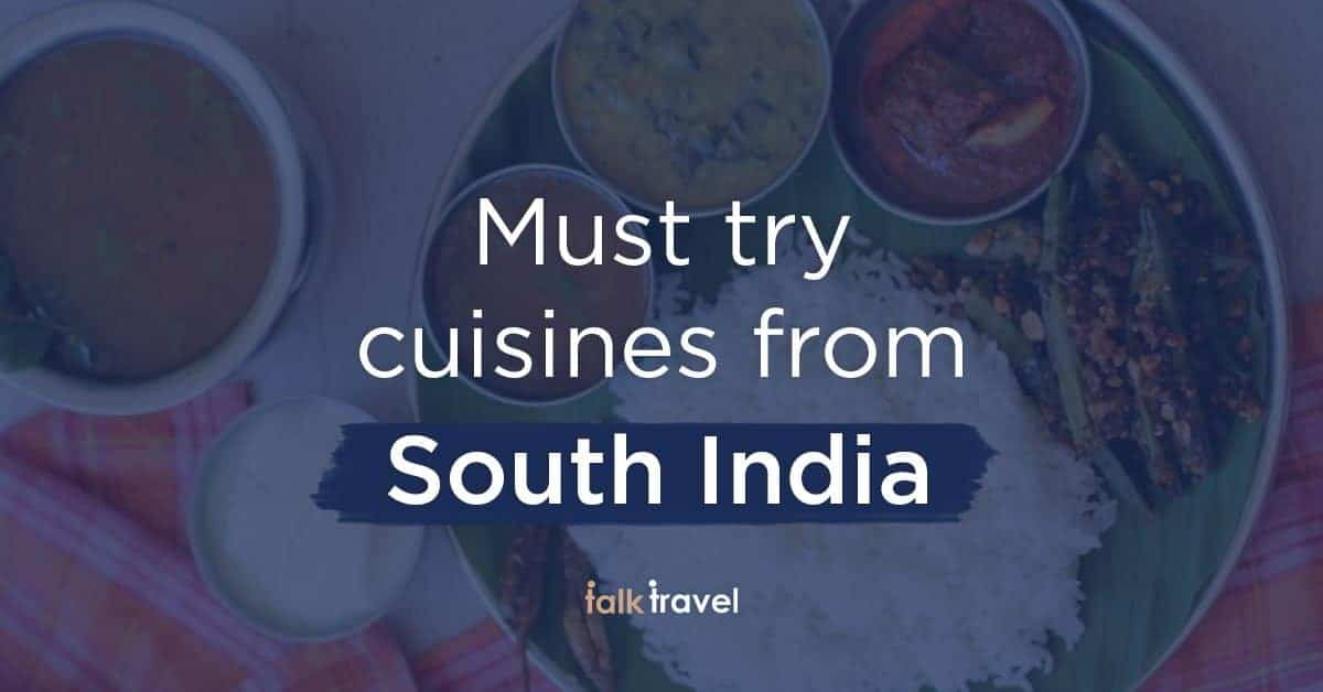 Must try cuisines from South India | TalkTravel App Food Guide