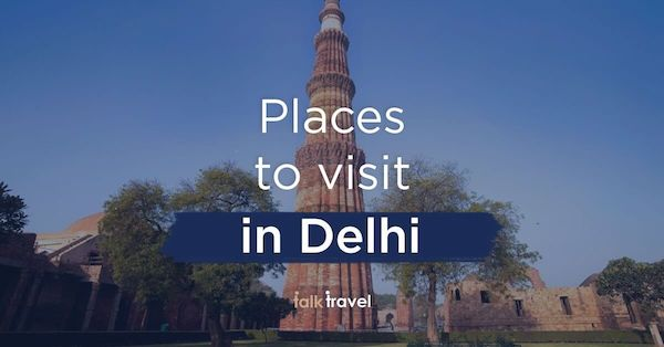 Places To Visit in Delhi – Your Total Travel Guide To India's Capital!