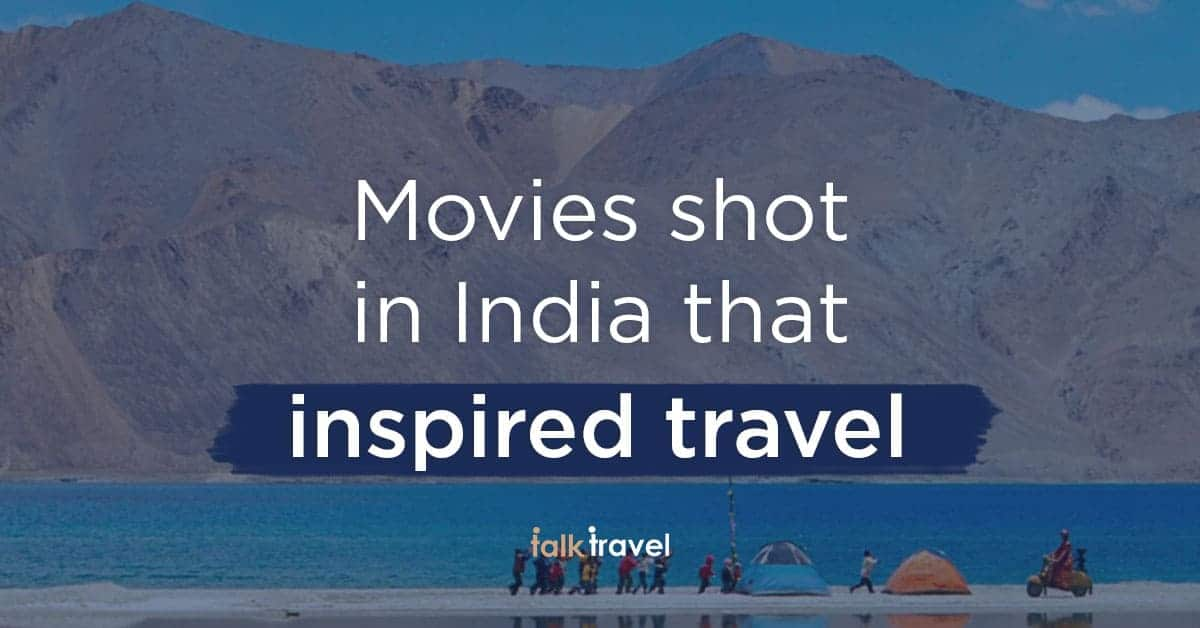 List of popular movies shot in India that inspired travel