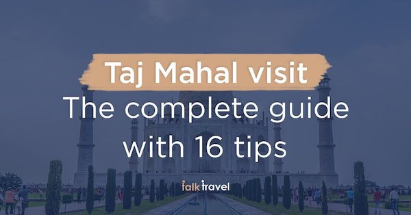 Taj Mahal visit – the complete guide with 16 tips