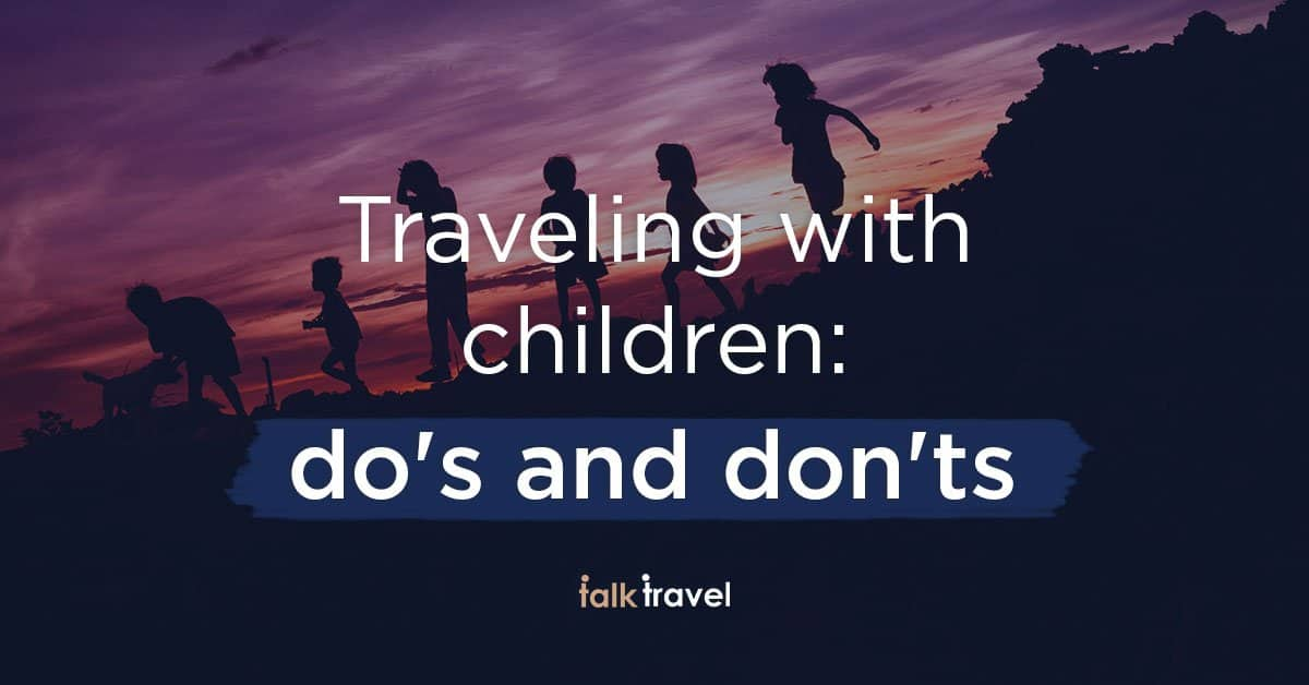 Traveling with children: do's and don'ts